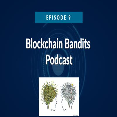Cover art for Blockchain Bandits Podcast Episode 9 - Does better tech mean higher value?