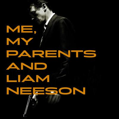Me, My Parents, and Liam Neeson