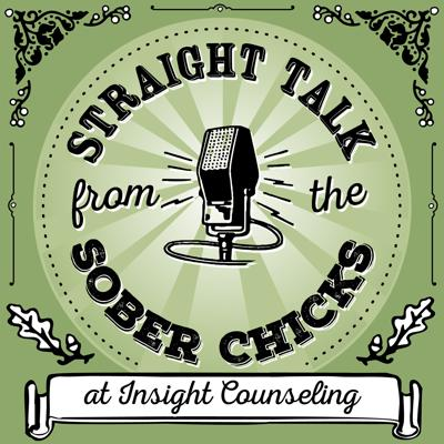 Straight Talk from the Sober Chicks from Insight Counseling