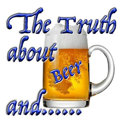 The Truth About Beer And......