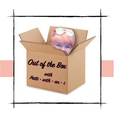 Out of the Box with Patti ~ with ~ an ~ i