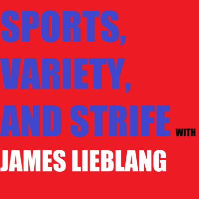SPORTS, VARIETY, AND STRIFE WITH JAMES LIEBLANG