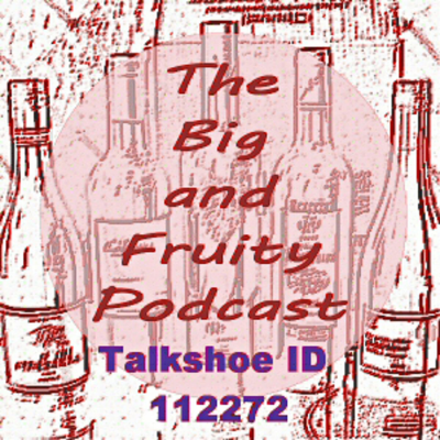 The Big and Fruity Wine Podcast! Focused on Red Wine. Hosted on TalkShoe & active 2011 to 2014 with over 150 weekly episodes! Your host is daveac (Dave AC) from the UK. Blog http://bigandfruity.wordpress.com/