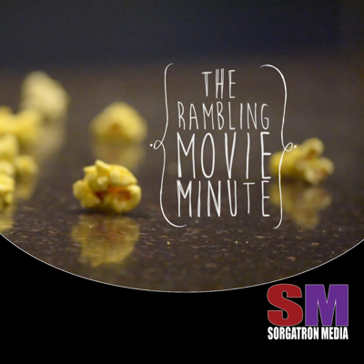 Rambling Movie Minute