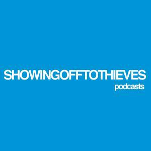 SHOWINGOFFTOTHIEVES | PODCASTS