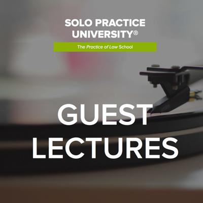 Solo Practice University® Guest Lectures