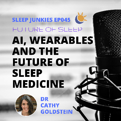 Cover art for 045:  AI, wearables and the future of sleep medicine – Dr Cathy Goldstein