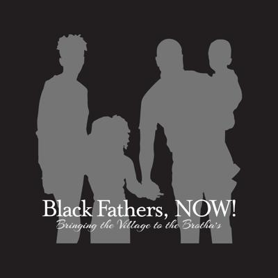 Black Fathers, NOW!