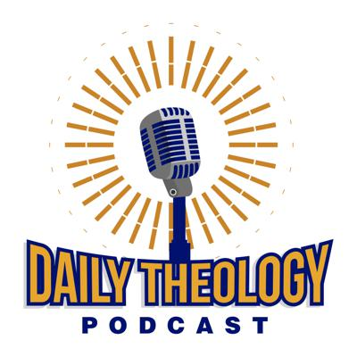 Daily Theology Podcast