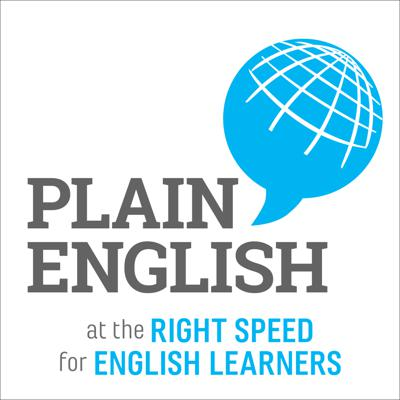 Plain English Podcast   Learn English   Practice English with Current Events at the Right Speed for Learners