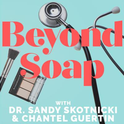 Beyond Soap is the podcast about skincare, self-care and the never-ending quest to look and feel our absolute best as we age. Dr. Sandy Skotnicki  is one of North America's leading dermatologists and the author of the bestselling book, Beyond Soap. Chantel is a TV beauty expert seeking happiness by trying out every product on the market. Now, in a new and ongoing podcast, Sandy and Chantel explore the subculture of beauty. What's the latest news in skincare? An overlooked oldie but goodie? The hot new product that should be drop-kicked from every purse? With guest interviews and lots of listener interaction, Beyond Soap: The Podcast is your weekly skincare fix.