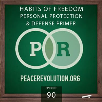 Cover art for Peace Revolution episode 090: Habits of Freedom / Personal Protection & Defense Primer
