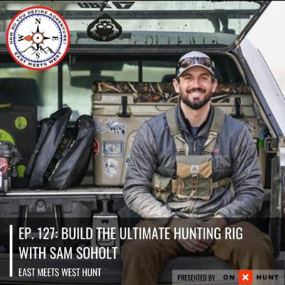 Cover art for Ep. 127: Build the Ultimate Hunting Rig with Sam Soholt