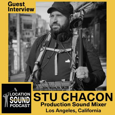 Cover art for 073 Stu Chacon - Production Sound Mixer based out of Los Angeles, California