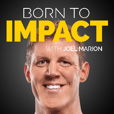 Born to Impact is the one and only podcast specifically designed to move you further towards living the life you were born to live.  Hosted by bestselling author and serial entrepreneur, Joel Marion, the goal of every Born to Impact episode is to give you clear and actionable steps—not fluff, but real, practical takeaways—to help you live a more impactful life...  A life of purpose...  A life where you're making a difference in your family, in your relationships, in your career, and in the world around you.