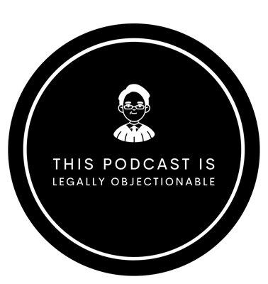 This Podcast is Legally Objectionable