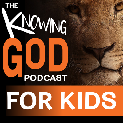 The Knowing God Podcast for Kids