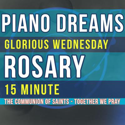 Cover art for 15 Minute Rosary - WEDNESDAY - Glorious - PIANO DREAMS
