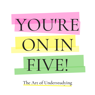 You're On In Five!  The Art of Understudying