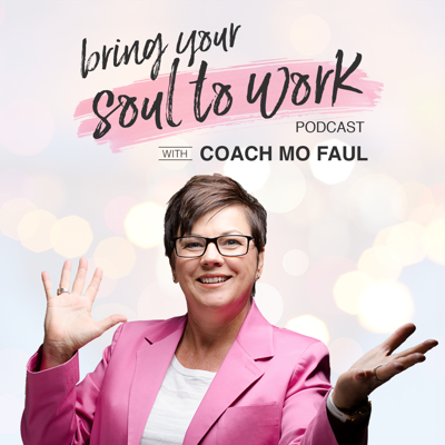 Bring Your Soul to Work with Career Coach Mo Faul