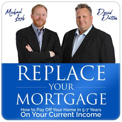Replace Your Mortgage | How to pay off your home on average of 5-7 years on your current income. It's math not magic.