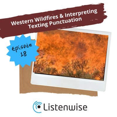 Cover art for Episode 18: Western Wildfires & Interpreting Texting Punctuation