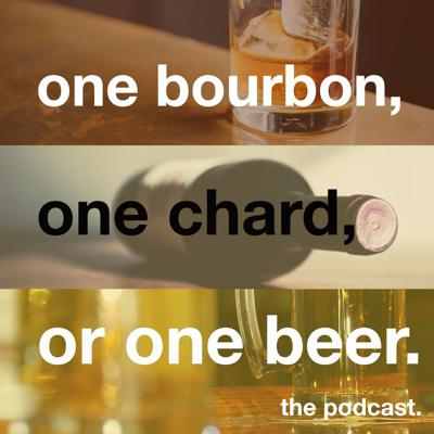 One Bourbon, One Chard, Or One Beer Podcast