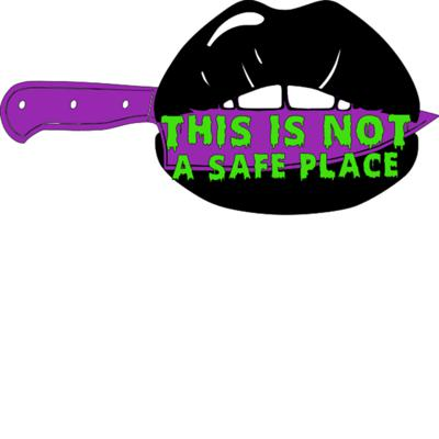 This Is NOT A Safe Space