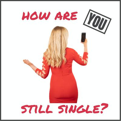 How Are You Still Single?