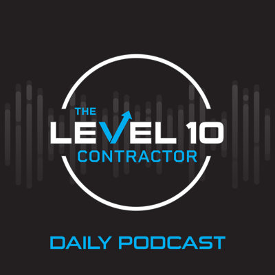 The Level 10 Contractor Daily Podcast