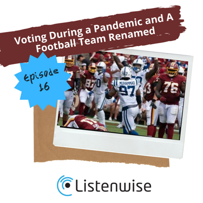 Cover art for Episode 16: Voting During a Pandemic and A Football Team Renamed