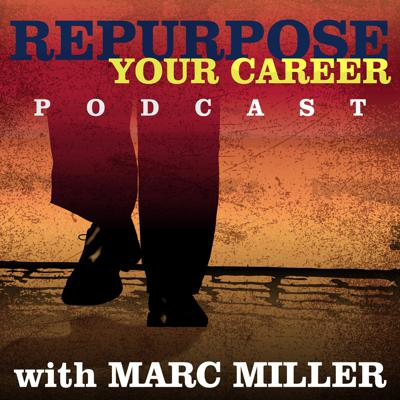 Repurpose Your Career podcast brought to you by Career Pivot is a podcast for those of us in the 2ndhalf of life to come together to discuss how repurpose our careers for the 21stcentury. Come listen to career experts give you proven strategies, listen to people like you tell their stories on how they repurposed their careers and finally get your questions answered.  Your host, Marc Miller, has made six career pivots over the last 30 years. He understands this is not about jumping out of the frying pan into a fire but rather to create a plan where you make clear actionable steps or pivots to a better future career.