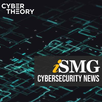 ISMG Cybersecurity News