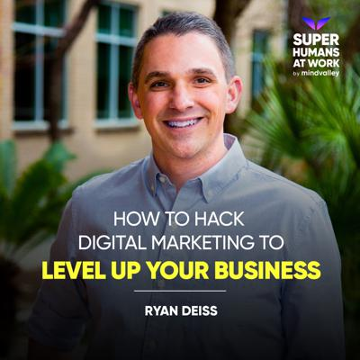 Cover art for How To Hack Digital Marketing To Level Up Your Business - Ryan Deiss