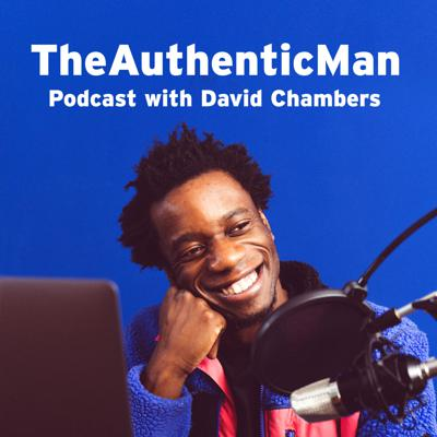The Authentic Man Podcast with David Chambers