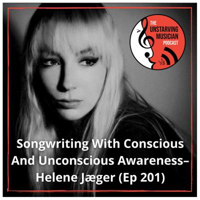 Songwriting With Conscious And Unconscious Awareness–Helene Jæger (Ep 201)