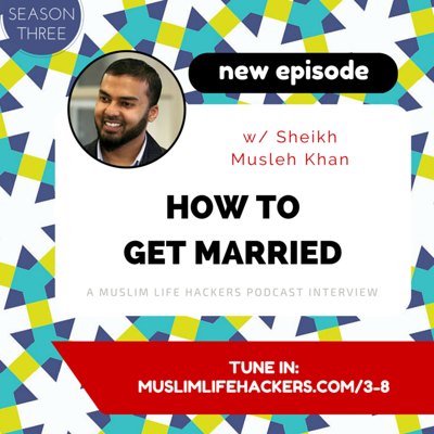 Cover art for #3-8: How to Get Married w/ Sheikh Musleh Khan