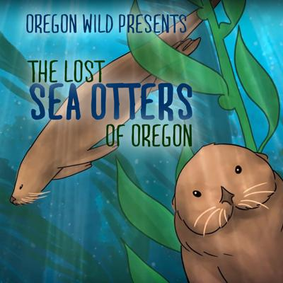 Oregon Wildcast: The Lost Sea Otters of Oregon