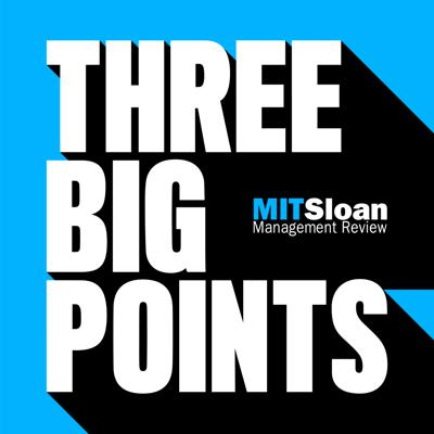 MIT SMR's Three Big Points is the podcast you need to stay at the top of your game as a business leader. In each episode you'll get one new idea from the world's leading academics, researchers, and executives delivered with three takeaways to help you put it to use in your organization.