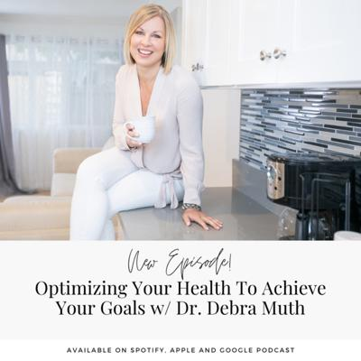 Cover art for Optimizing Your Health To Achieve Your Goals W/ Dr. Debra Muth