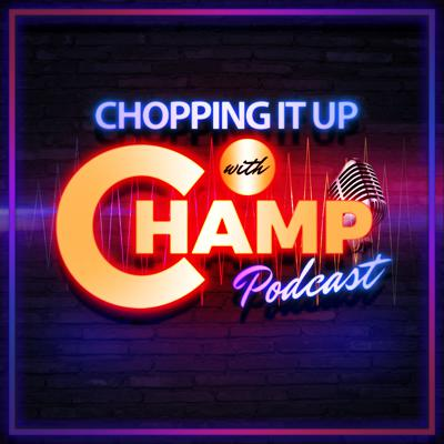 Chopping It Up With Champ's podcast