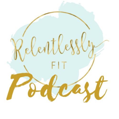 Relentlesslyfit's podcast