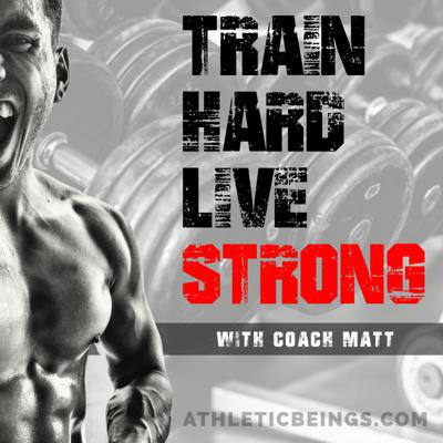 """Welcome to the Train Hard Live Strong Podcast where we strive to inspire people to believe in themselves, what they're capable of, and fulfilling their ultimate potential. I am your host, Coach Matt, and on this show I will bring you the greatest fitness influencers, world known athletes, high performing business owners, top rated coaches, medical experts, and people who have gone through dramatic transformations, and most importantly knowledge, experience, answers, and the raw truth for you to achieve great success for your health, fitness, business, and more. If you have questions we will answer them, and if you're feeling lost, we will help you find your way. """"Never Accept Defeat"""" - Coach Matt/Athletic Beings"""