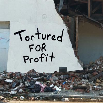 Tortured For Profit (Podcast)