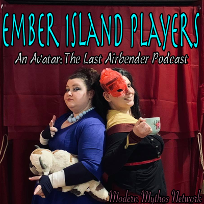 Ember Island Players: An Avatar the Last Air Bender Podcast