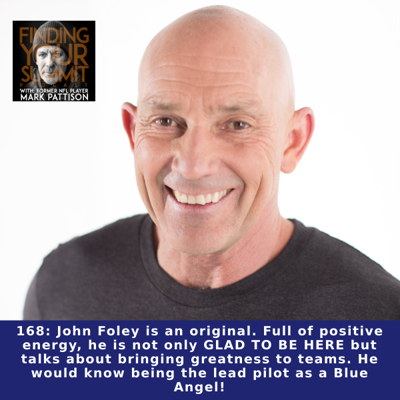 Cover art for 168: John Foley is an original. Full of positive energy, he is not only GLAD TO BE HERE but talks about bringing greatness to teams. He would know being the lead pilot as a Blue Angel!