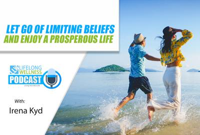 Cover art for Let Go of Limiting Beliefs and Enjoy a Prosperous Life with Irena Kyd