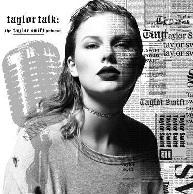 Taylor Talk: The Taylor Swift Podcast   reputation   1989   Red   Speak Now   Fearless   Taylor Swift