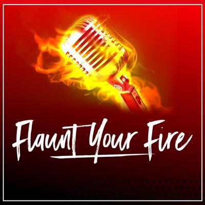 Flaunt Your Fire