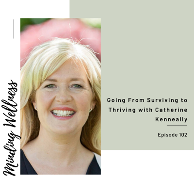 Cover art for Going From Surviving to Thriving with Catherine Kenneally
